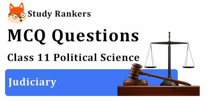 MCQ Questions for Class 11 Political Science: Ch 6 Judiciary