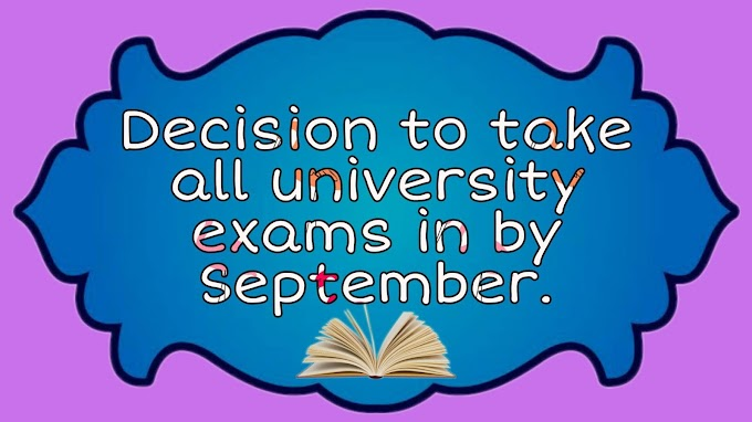 Decision to take all university exams in by September.