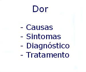 Dor causas sintomas diagnóstico tratamento prevenção riscos complicações