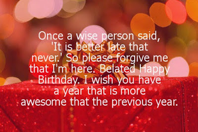 Happy Birthday massages wishes for friends: once a wise person said, 'it is better late that never