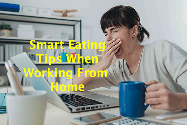 Helpful tips to learn how to eat smart when working from home so you are productive.