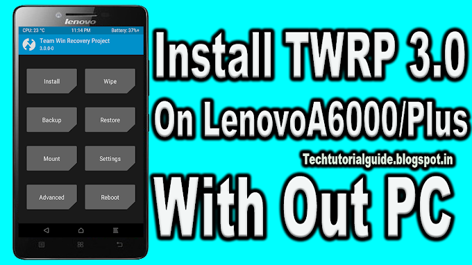 How To Install TWRP Recovery 3.0 On Lenovo A6000/Plus