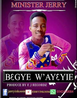 Minister Jerry - B3gye W'ay3yie (Prod. By F. Jay Recordz)
