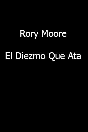 Rory Moore-El Diezmo Que Ata-