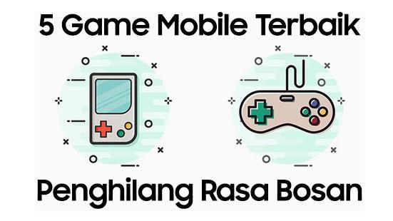 5 Game Mobile Terbaik Penghilang Rasa Bosan