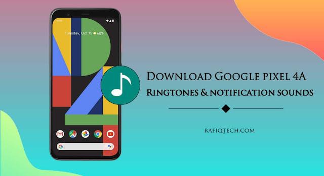 تحميل  نغمات الرنين الرسمية Google Pixel 4a وأصوات الإشعارات
