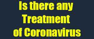 Is there any Treatment of Coronavirus