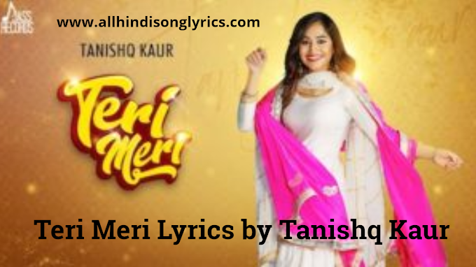 Teri Meri Lyrics by Tanishq Kaur  directed by Harry Singh, Preet Singh.