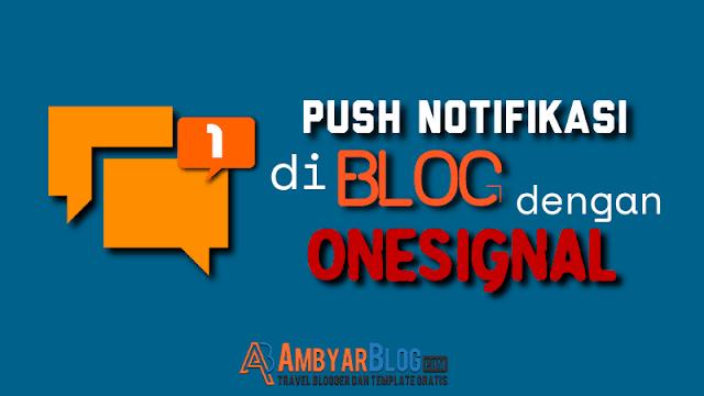Cara Memasang Push Notifikasi di Blog dengan OneSignal