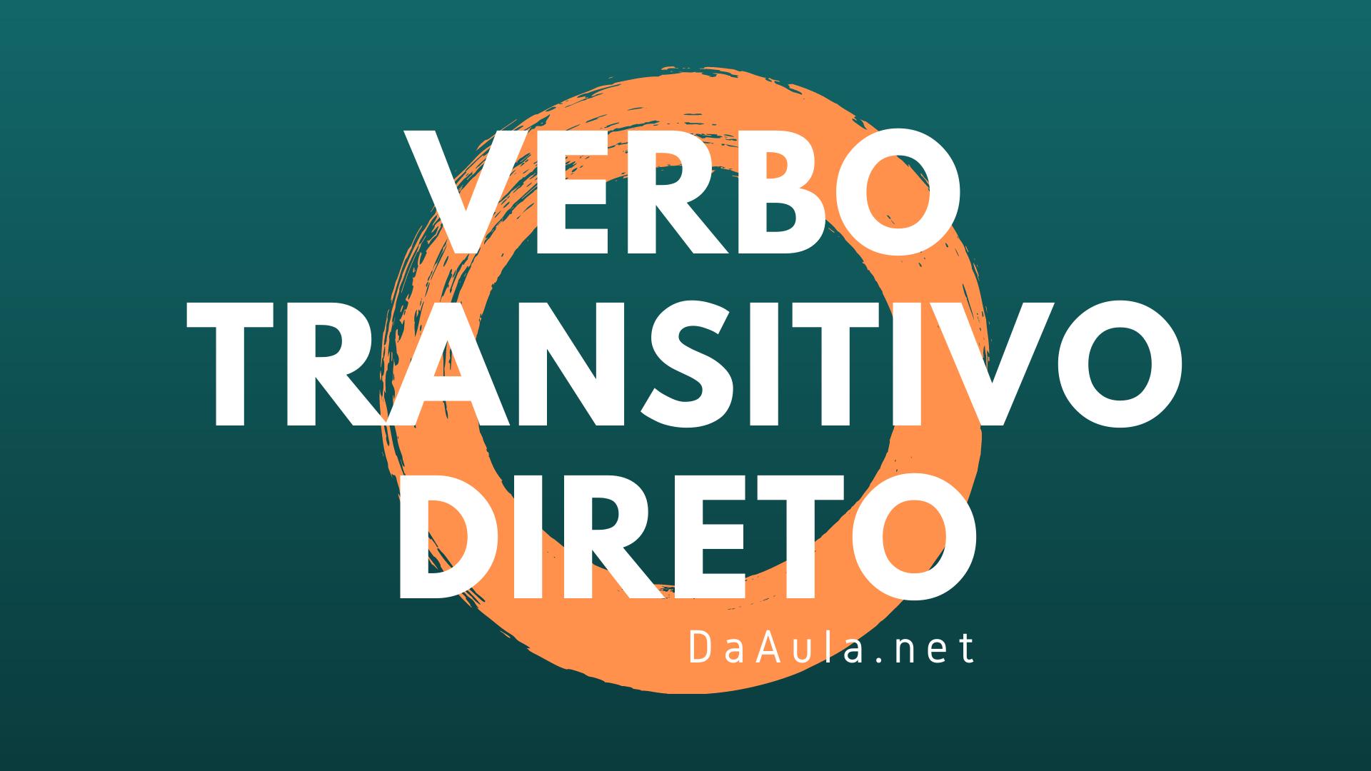 Língue Portuguesa: O que é Verbo Transitivo Direto