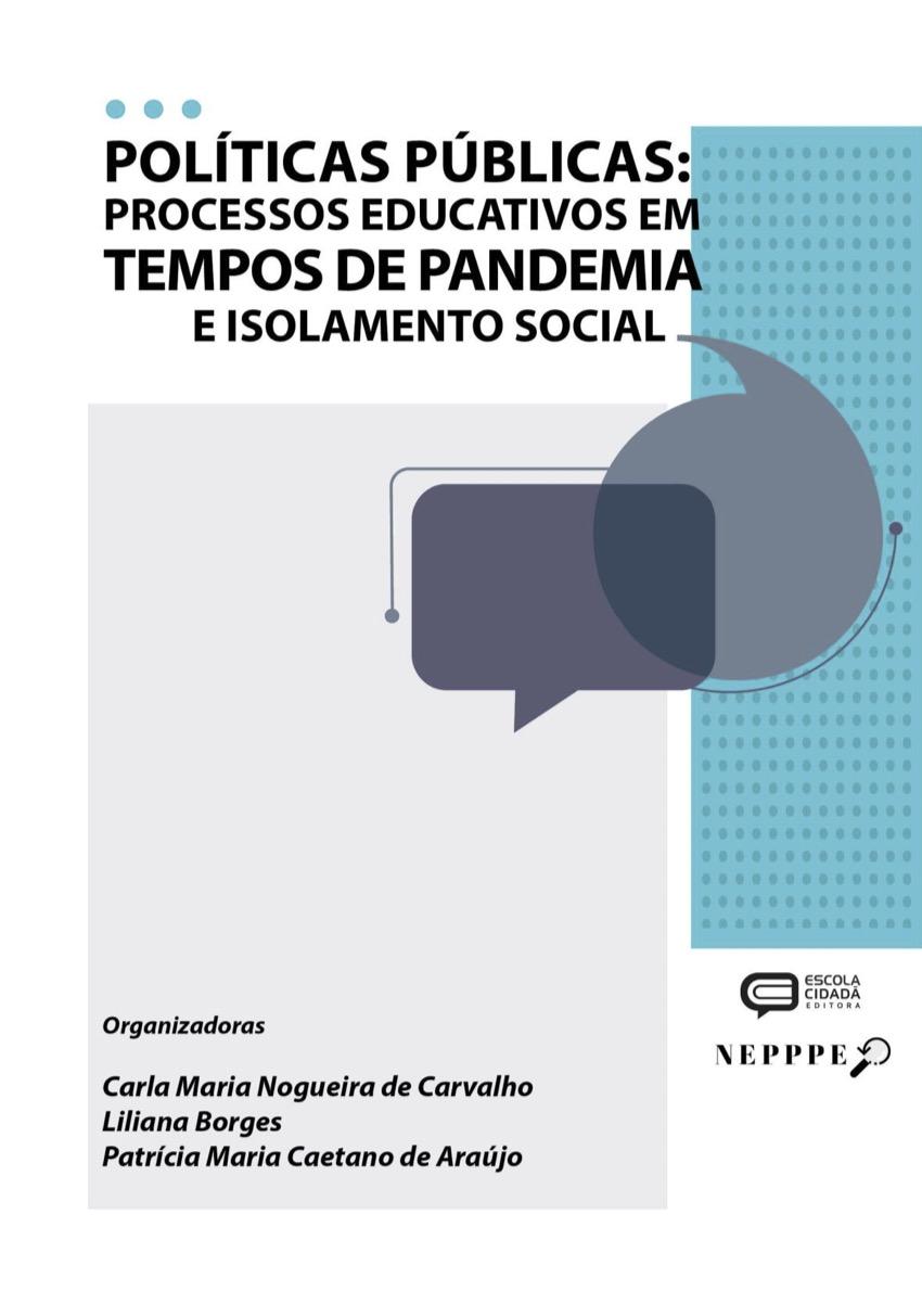 POLÍTICAS PÚBLICAS: PROCESSOS EDUCATIVOS EM TEMPOS DE PANDEMIA E ISOLAMENTO SOCIAL