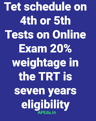 Tet schedule on 4th or 5th  Tests on Online Exam 20% weightage in the TRT is seven years eligibility