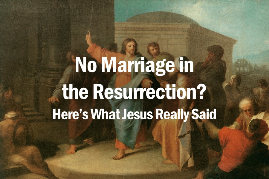 No Marriage in the Resurrection? Here's What Jesus Really Said