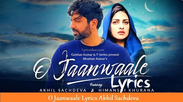 O Jaanwaale Lyrics Akhil Sachdeva