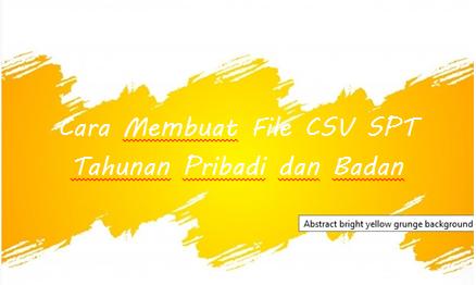 Cara Membuat File CSV SPT Tahunan Pribadi dan Badan