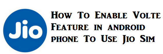 How to Enable Volte Feature In Any Android Phone