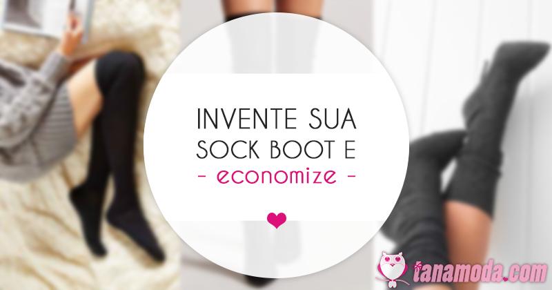 Invente sua própria Sock Boot e economize!