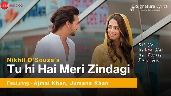 Tu Hi Hai Meri Zindagi Lyrics - Nikhil D'Souza - Ft Ajmal - Jumana Khan