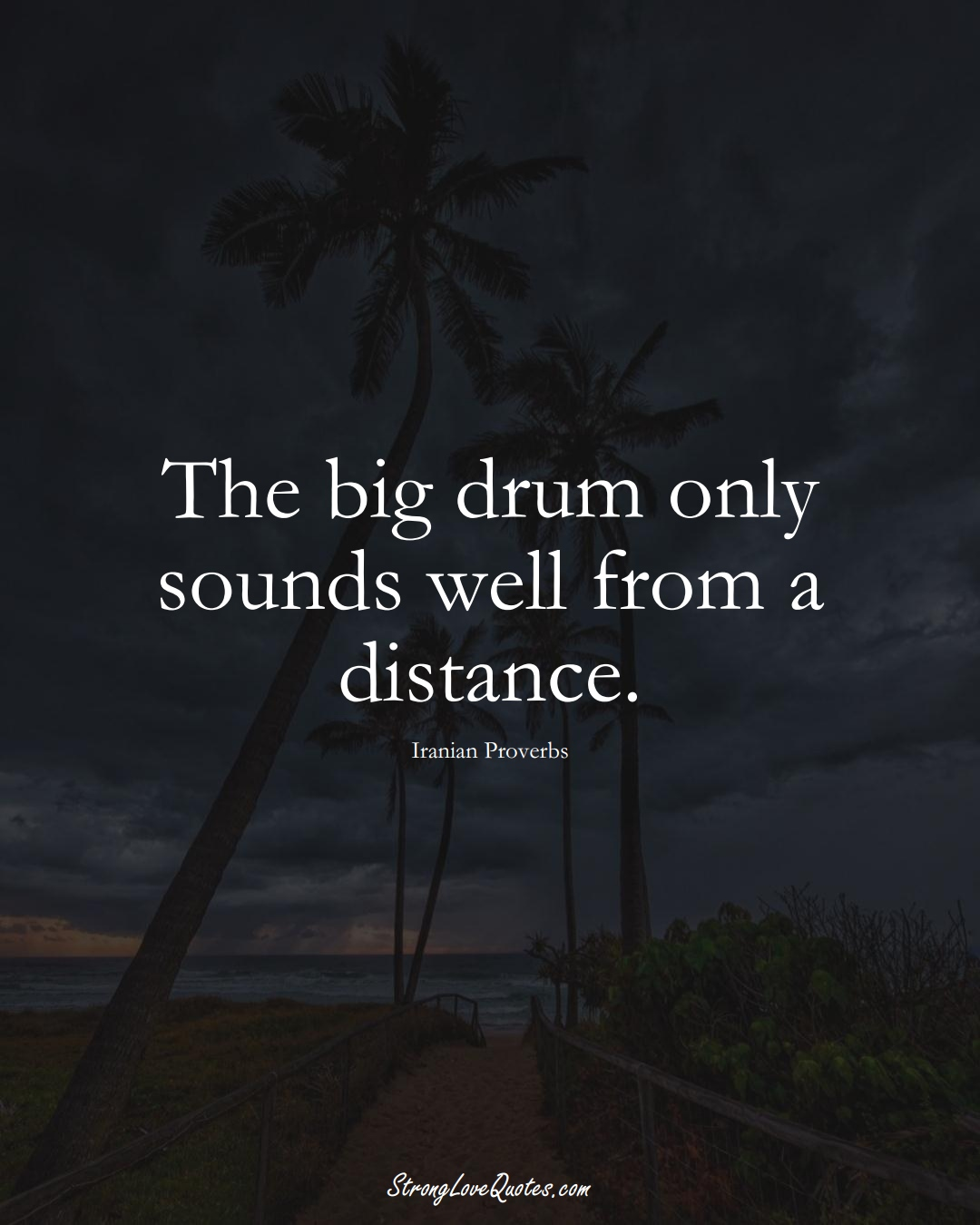 The big drum only sounds well from a distance. (Iranian Sayings);  #MiddleEasternSayings