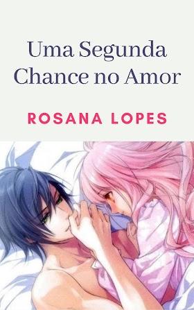 Uma segunda chance no amor - Rosana Lopes