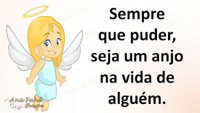 Sempre que puder, seja um anjo na vida de alguém.