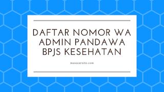 Daftar Nomor Whatsapp Admin Pandawa BPJS Kesehatan Se Indonesia