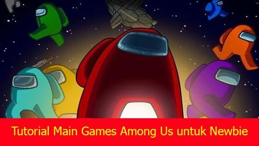 Tutorial Main Games Among Us untuk Newbie