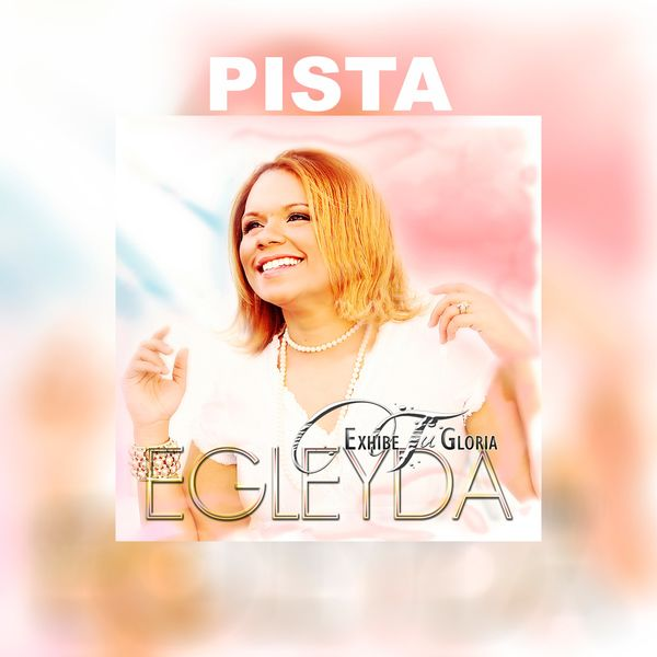 Egleyda Belliard – Exhibe Tu Gloria (Pista) 2019 (Exclusivo WC)
