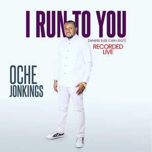 Lyrics: Oche Jonkings - I Run To You