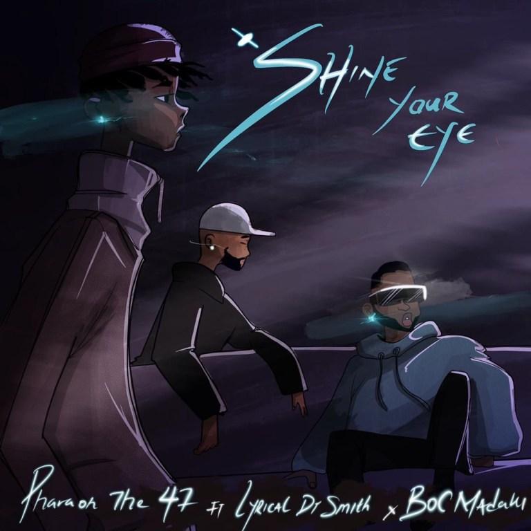 MUSIC: Pharaoh The 47 Ft. B.O.C X Lyrical Dr Smith – Shine Your Eye #Arewapublisize