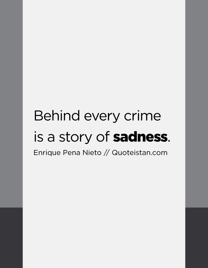 Behind every crime is a story of sadness.