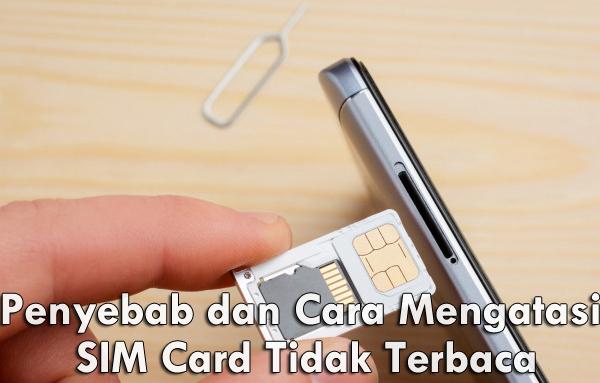 Penyebab dan Cara Mengatasi SIM Card Tidak Terbaca