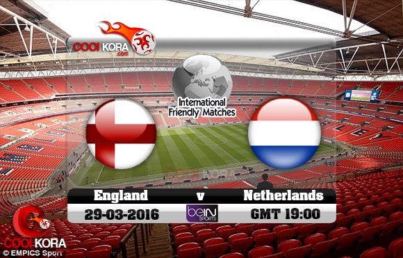 مشاهدة مباراة إنجلترا وهولندا اليوم 29-3-2016 مباراة ودية
