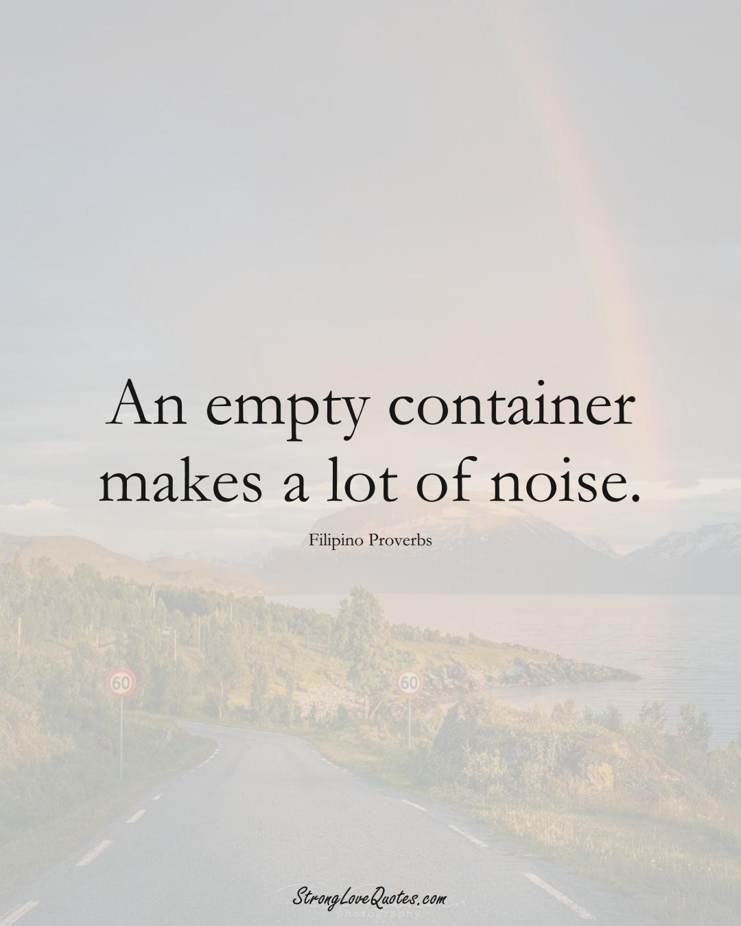 An empty container makes a lot of noise. (Filipino Sayings);  #AsianSayings