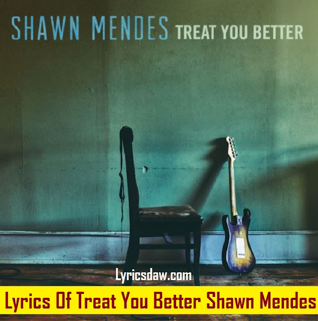 Lyrics Of Treat You Better Shawn Mendes
