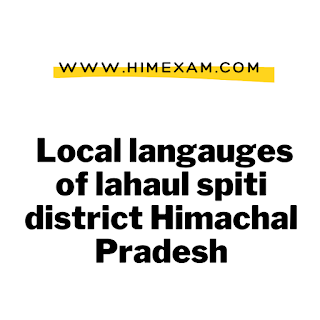 Local langauges of lahaul spiti district Himachal Pradesh