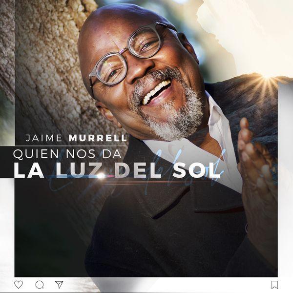 Jaime Murrell – Quien Nos da la Luz del Sol (Single) 2021 (Exclusivo WC)