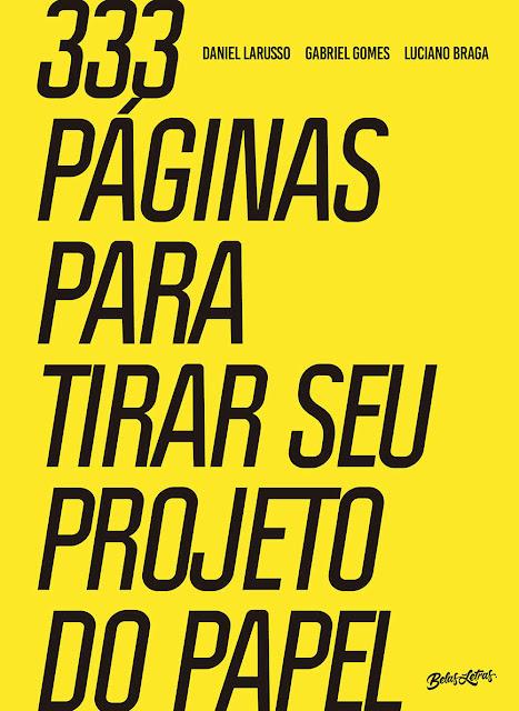 333 páginas para tirar seu projeto do papel - Daniel Larusso, Gabriel Gomes, Luciano Braga.jpg