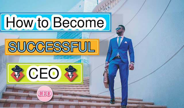 Top 12 Best Tips to how to Become a Successful CEO