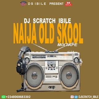 MIXTAPE: Dj Scratch ibile – Naija Old Skool Mix
