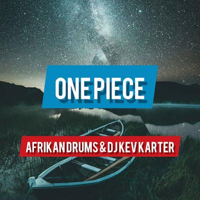 Afrikan Drums & DJ Kev Karter - One Piece (Original Mix)