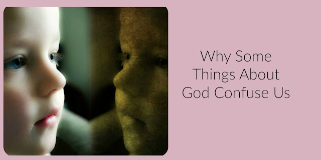 Why Some Things About God Confuse Us - Deuteronomy 29:29