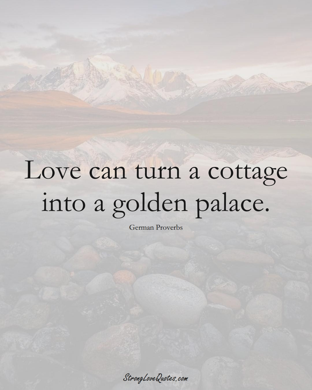 Love can turn a cottage into a golden palace. (German Sayings);  #EuropeanSayings