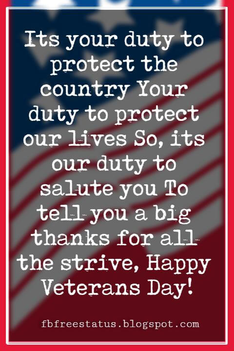 Happy Veterans Day Quotes & Happy Veterans Day Messages, Its your duty to protect the country Your duty to protect our lives So, its our duty to salute you To tell you a big thanks for all the strive, Happy Veterans Day!