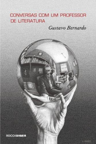 Conversas com um professor de literatura - Gustavo Bernardo