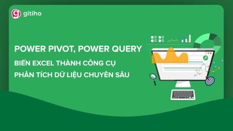 Share khóa học Power Pivot, Power Query - Biến Excel thành công cụ Phân tích dữ liệu chuyên sâu