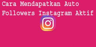 Cara Mendapatkan Auto Followers Instagram Aktif 1
