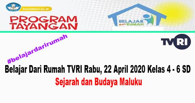 Belajar Dari Rumah TVRI Rabu, 22 April 2020 Kelas 4 - 6 SD Sejarah dan Budaya Maluku