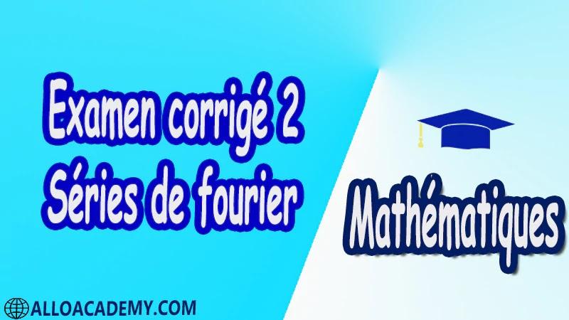 Examen corrigé 2 Séries de Fourier PDF Séries de fourier Mathématiques Maths Cours résumés exercices corrigés devoirs corrigés Examens corrigés Contrôle corrigé travaux dirigés td pdf