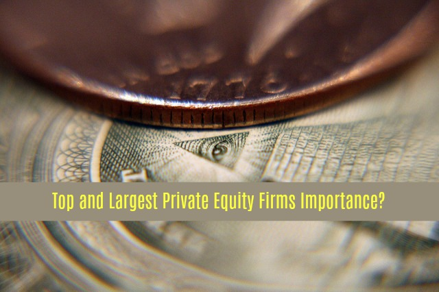 Top and Largest Private Equity Firms Importance?